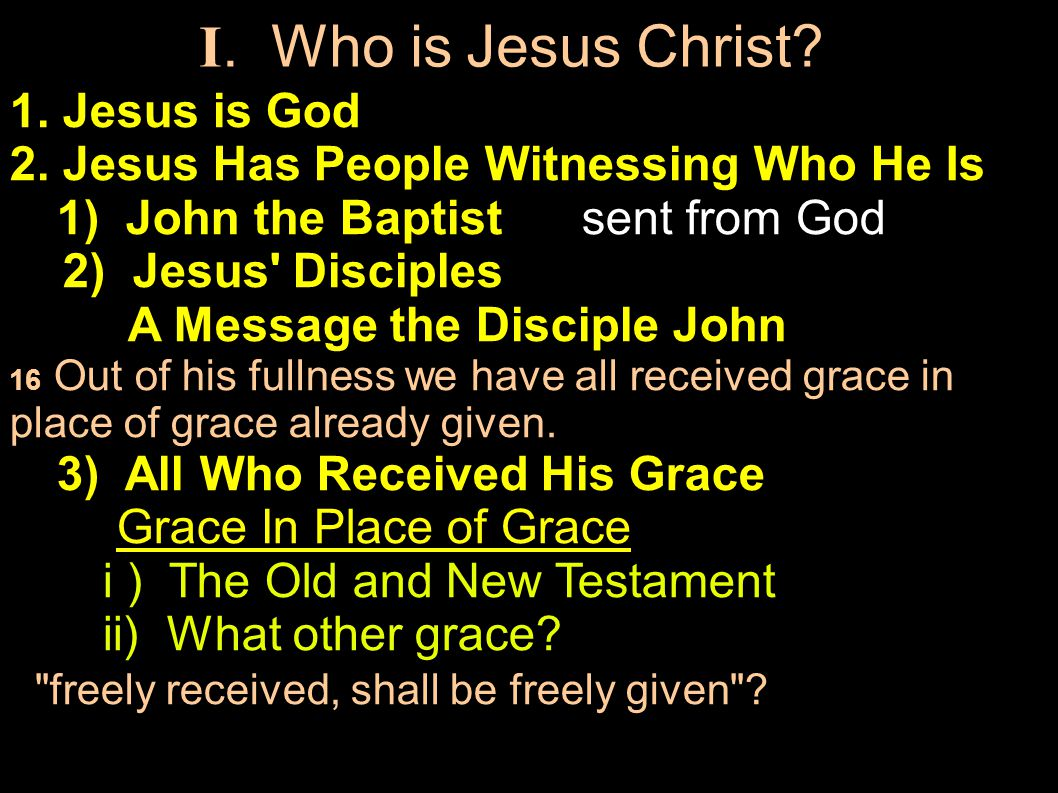 1. Jesus is God 2. Jesus Has People Witnessing Who He Is 1) John the Baptist sent from God 2) Jesus' Disciples A Message the Disciple John 16 Out of h