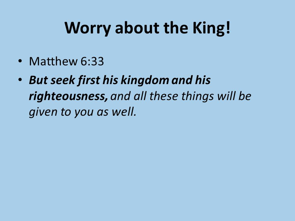 Worry about the King.