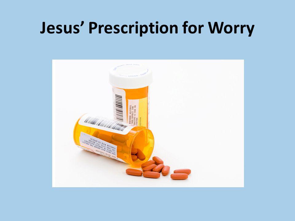 Jesus' Prescription for Worry