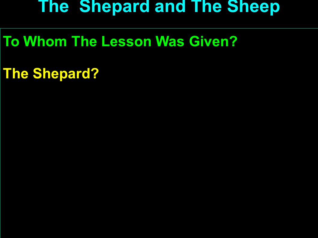 To Whom The Lesson Was Given? The Shepard? Christ? Pastors, Deacons, All serving God The Shepard and The Sheep