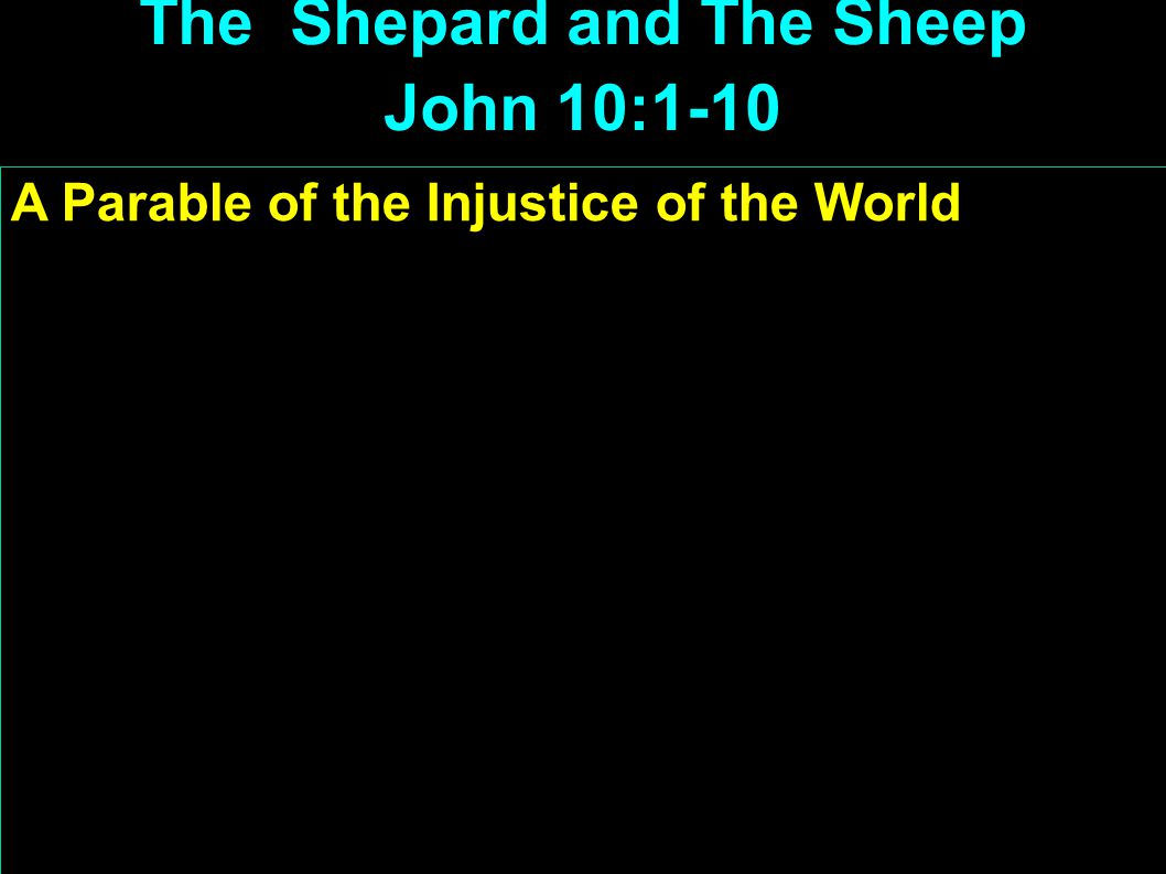 A Parable of the Injustice of the World This man is a sinner I was blind but now I see! The the Pharisees threw him out The Shepard and The Sheep John