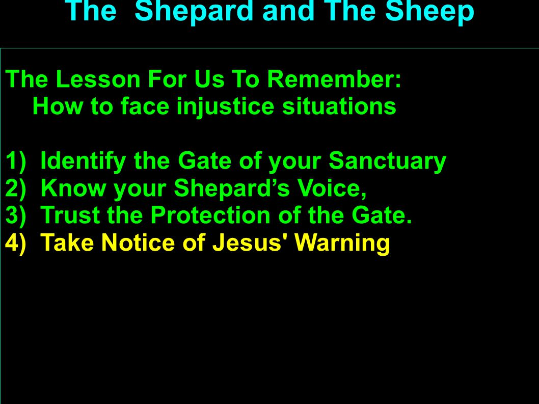The Lesson For Us To Remember: How to face injustice situations 1) Identify the Gate of your Sanctuary 2) Know your Shepard's Voice, 3) Trust the Protection of the Gate.