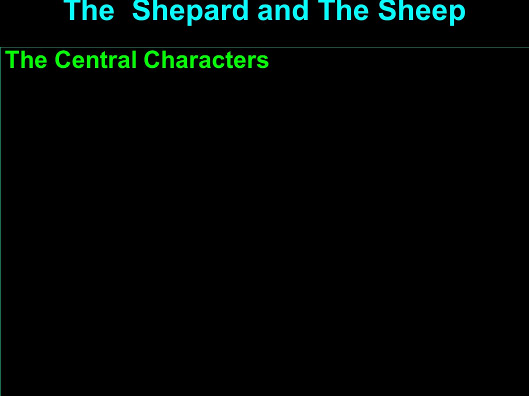 The Central Characters The Shepard and The Sheep