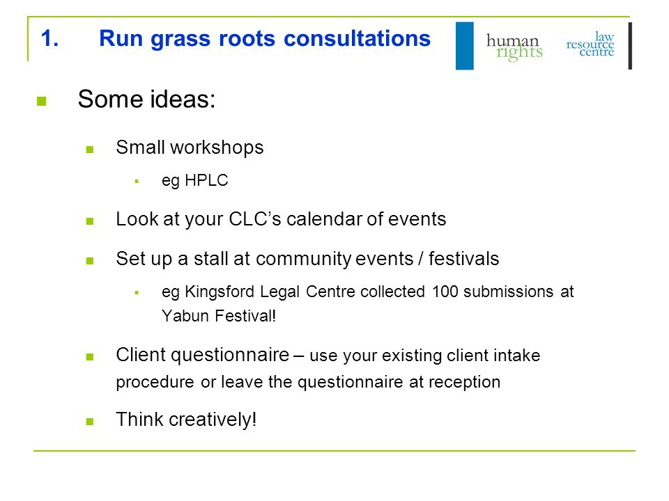 1.Run grass roots consultations Some ideas: Small workshops  eg HPLC Look at your CLC's calendar of events Set up a stall at community events / festi