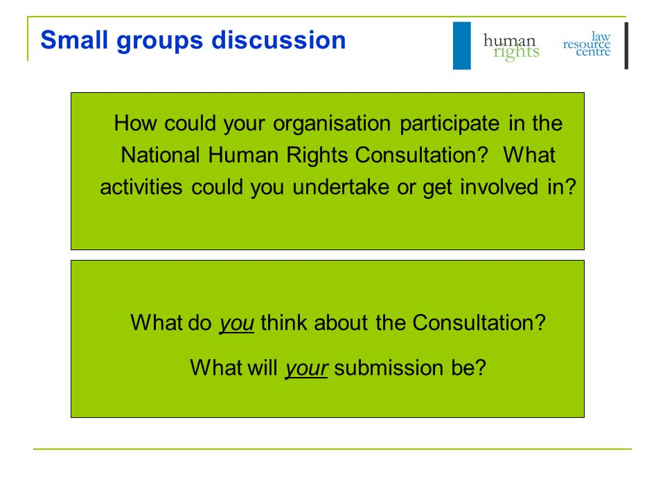 Small groups discussion How could your organisation participate in the National Human Rights Consultation.