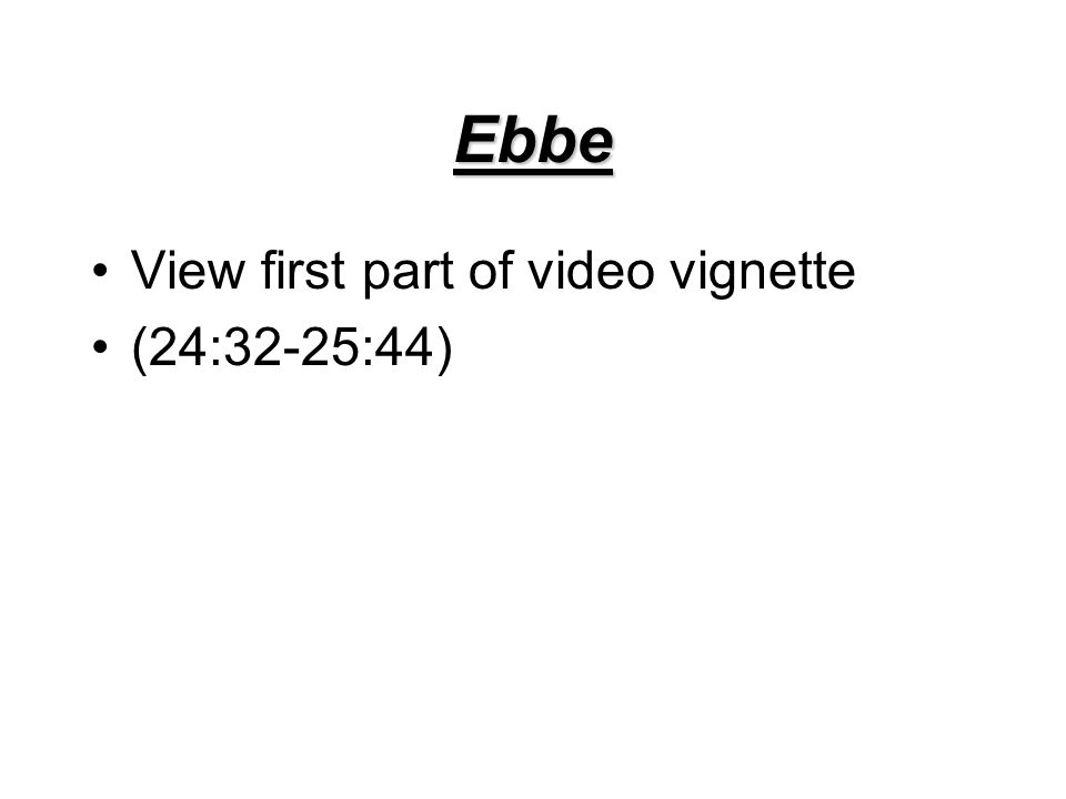Ebbe View first part of video vignette (24:32-25:44)