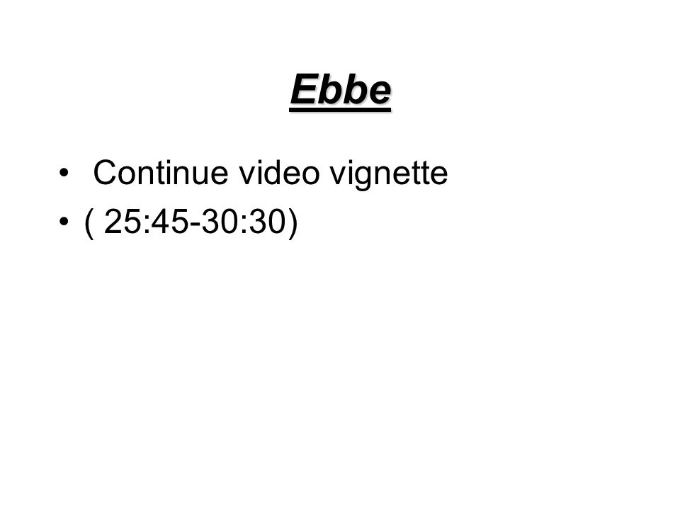 Ebbe Continue video vignette ( 25:45-30:30)