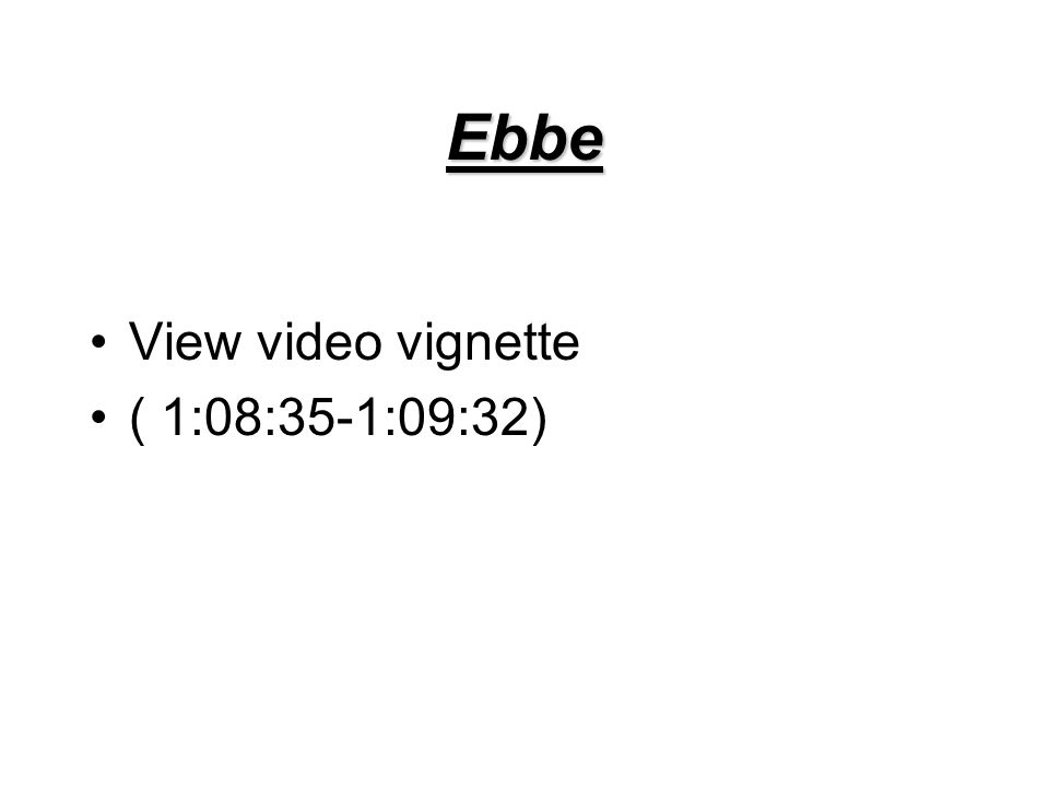 Ebbe View video vignette ( 1:08:35-1:09:32)