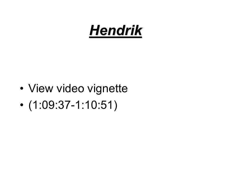 Hendrik View video vignette (1:09:37-1:10:51)