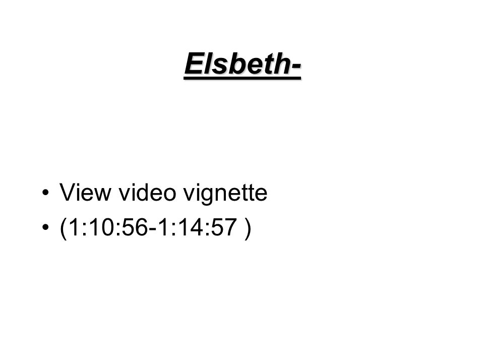 Elsbeth- View video vignette (1:10:56-1:14:57 )