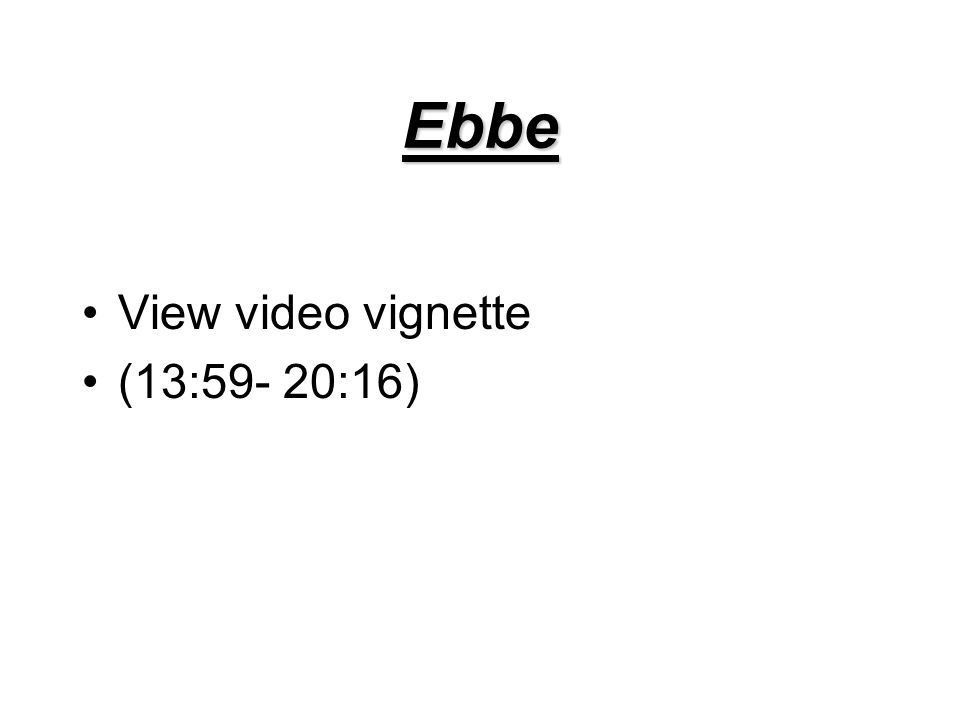 Ebbe View video vignette (13:59- 20:16)