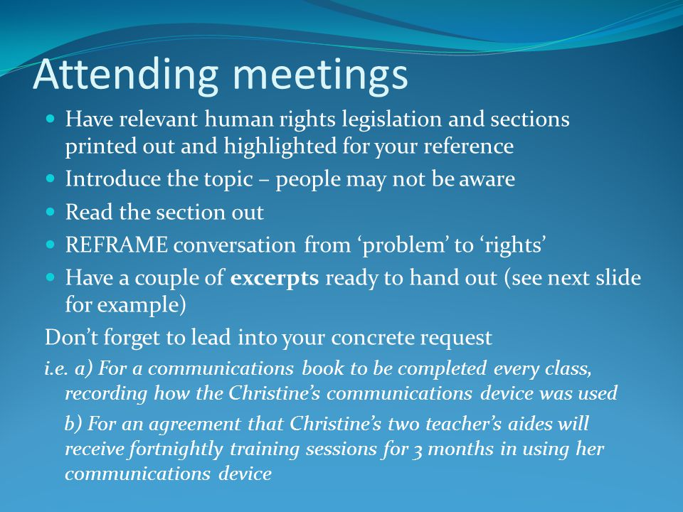 Attending meetings Have relevant human rights legislation and sections printed out and highlighted for your reference Introduce the topic – people may