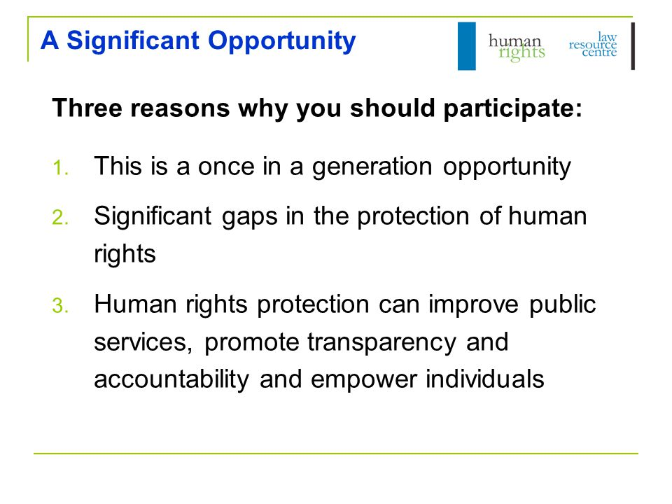 Key features of a federal Human Rights Act Model to be proposed by the HRLRC Parliament  Scrutiny of new legislation 'Public authorities'  Obligation to give proper consideration to and act compatibility with human rights when developing policy and delivering services Courts  Statutory interpretation  Declarations of Inconsistent Interpretation