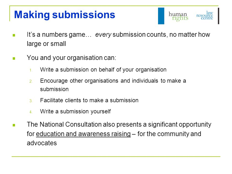 Making submissions It's a numbers game… every submission counts, no matter how large or small You and your organisation can: 1.