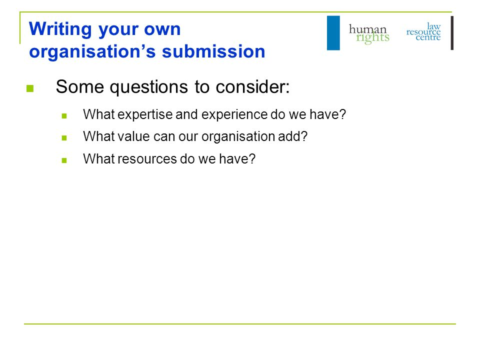Writing your own organisation's submission What should we include in our submission.