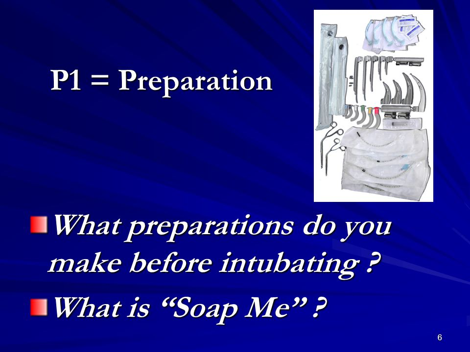 6 P1 = Preparation What preparations do you make before intubating What is Soap Me
