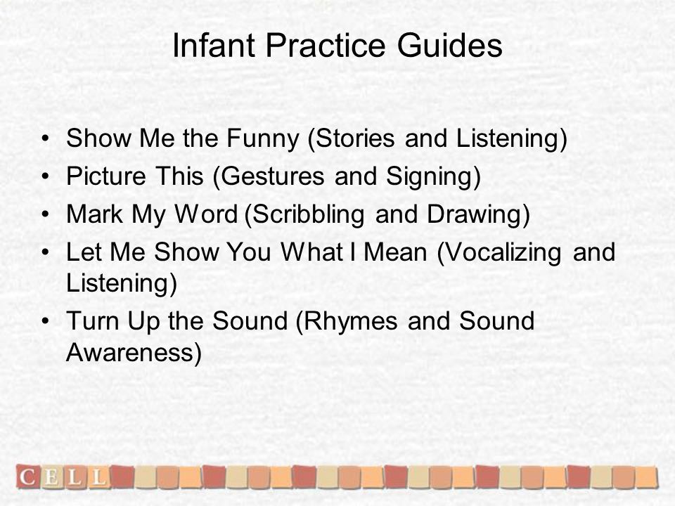 Infant Practice Guides Show Me the Funny (Stories and Listening) Picture This (Gestures and Signing) Mark My Word (Scribbling and Drawing) Let Me Show