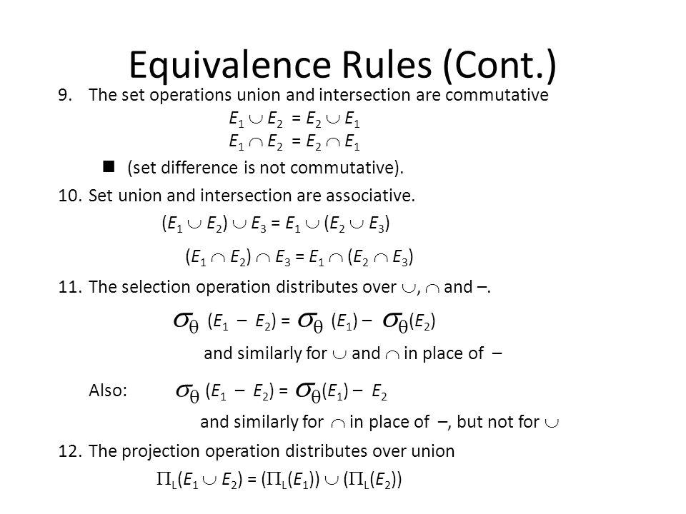 Equivalence Rules (Cont.) 9.The set operations union and intersection are commutative E 1  E 2 = E 2  E 1 E 1  E 2 = E 2  E 1 n(set difference is