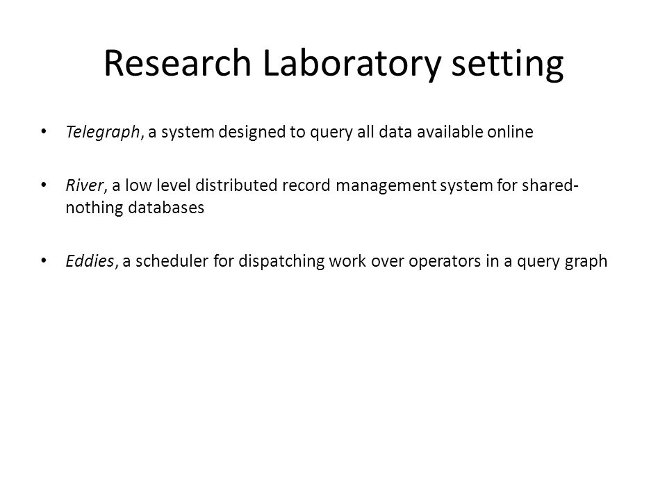 Research Laboratory setting Telegraph, a system designed to query all data available online River, a low level distributed record management system fo