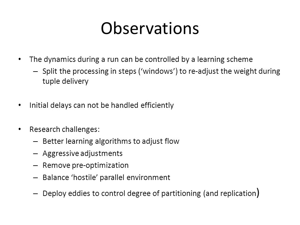 Observations The dynamics during a run can be controlled by a learning scheme – Split the processing in steps ('windows') to re-adjust the weight duri
