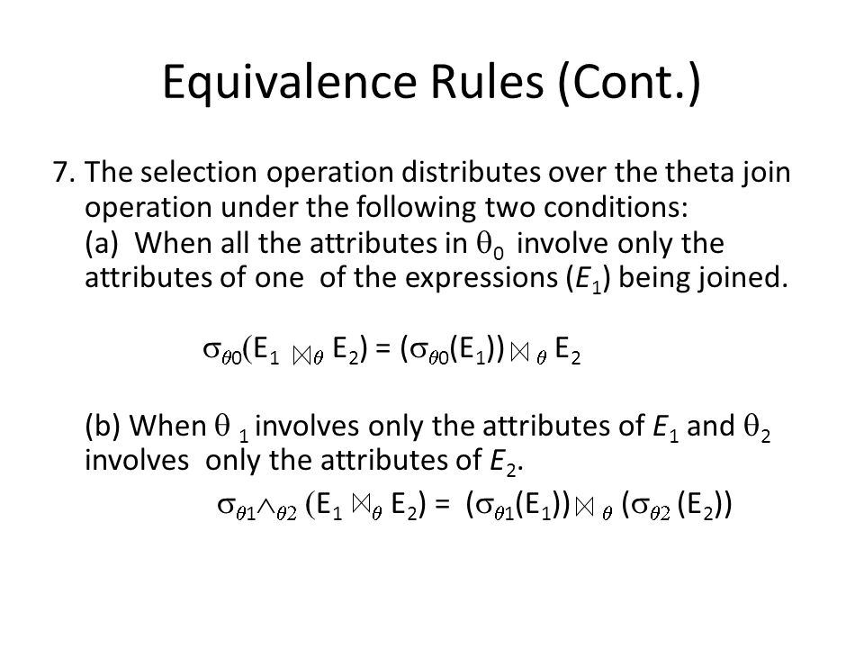 Equivalence Rules (Cont.) 7.The selection operation distributes over the theta join operation under the following two conditions: (a) When all the att