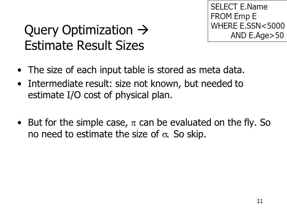 11 Query Optimization  Estimate Result Sizes The size of each input table is stored as meta data.