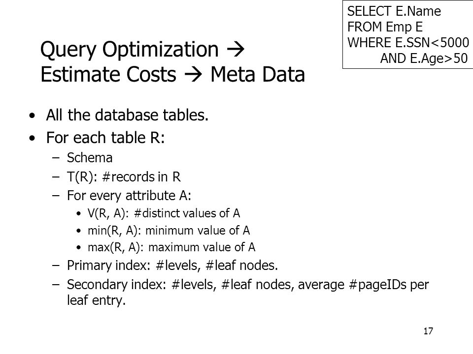 17 Query Optimization  Estimate Costs  Meta Data All the database tables.