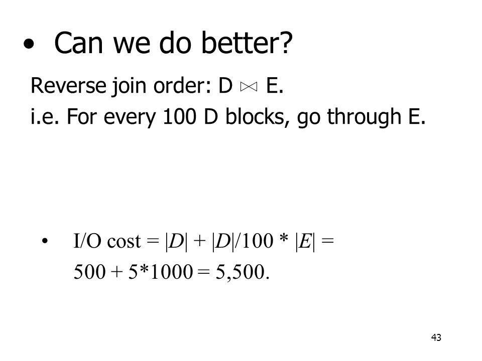 43 Can we do better. Reverse join order: D E. i.e.