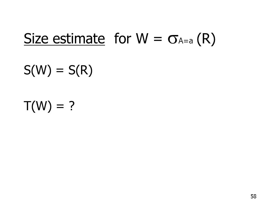 58 S(W) = S(R) T(W) = Size estimate for W =  A=a  (R)