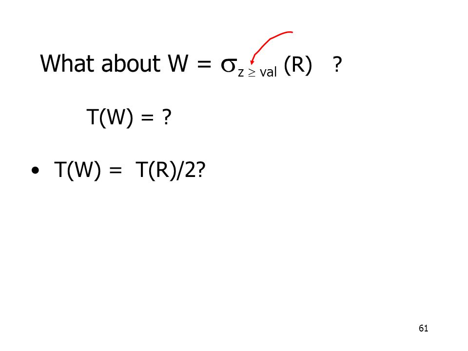 61 What about W =  z  val (R) ? T(W) = ? T(W) = T(R)/2?