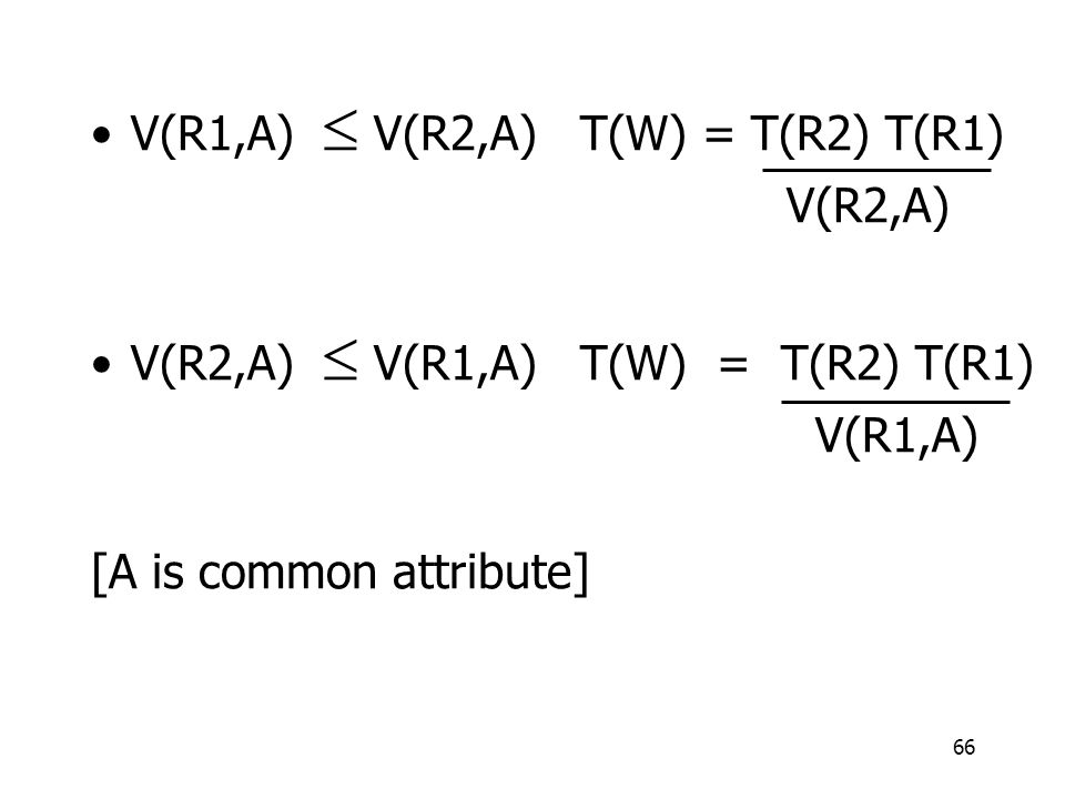 66 V(R1,A)  V(R2,A) T(W) = T(R2) T(R1) V(R2,A) V(R2,A)  V(R1,A) T(W) = T(R2) T(R1) V(R1,A) [A is common attribute]