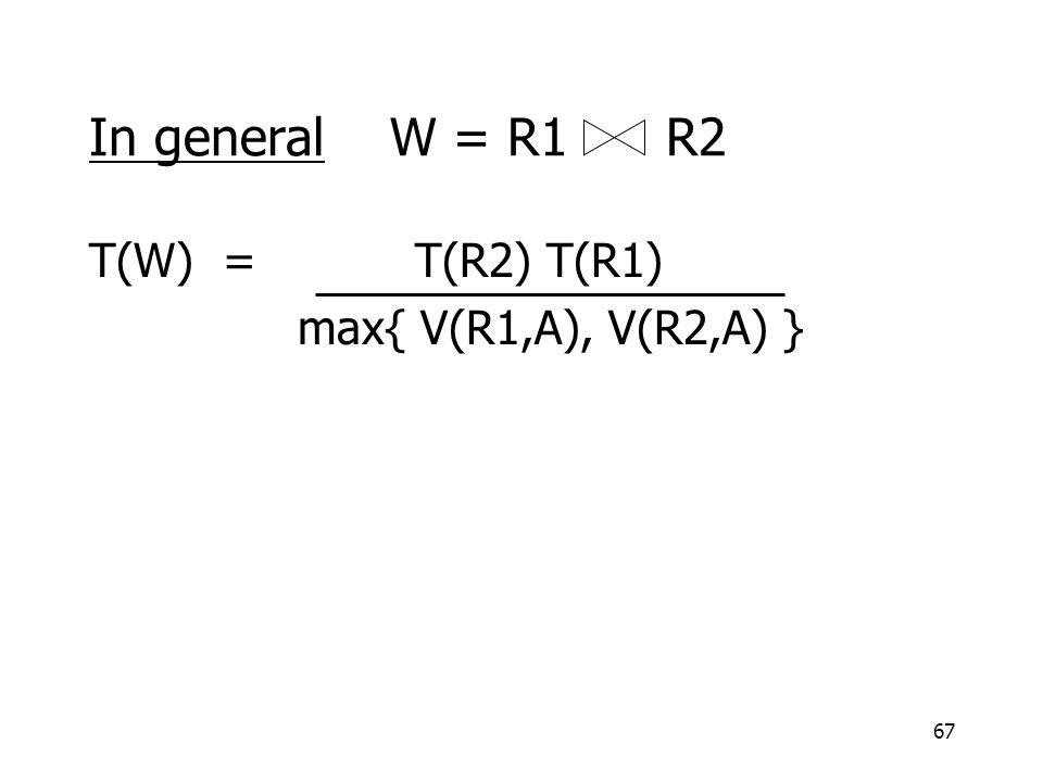 67 T(W) = T(R2) T(R1) max{ V(R1,A), V(R2,A) } In general W = R1 R2