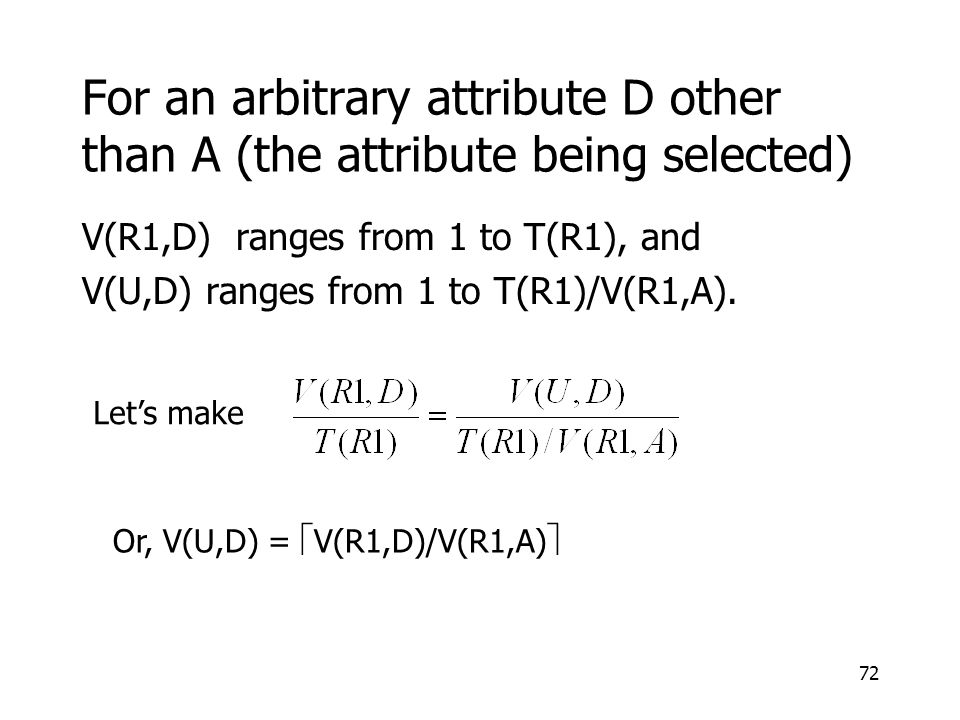 72 For an arbitrary attribute D other than A (the attribute being selected) V(R1,D) ranges from 1 to T(R1), and V(U,D) ranges from 1 to T(R1)/V(R1,A).