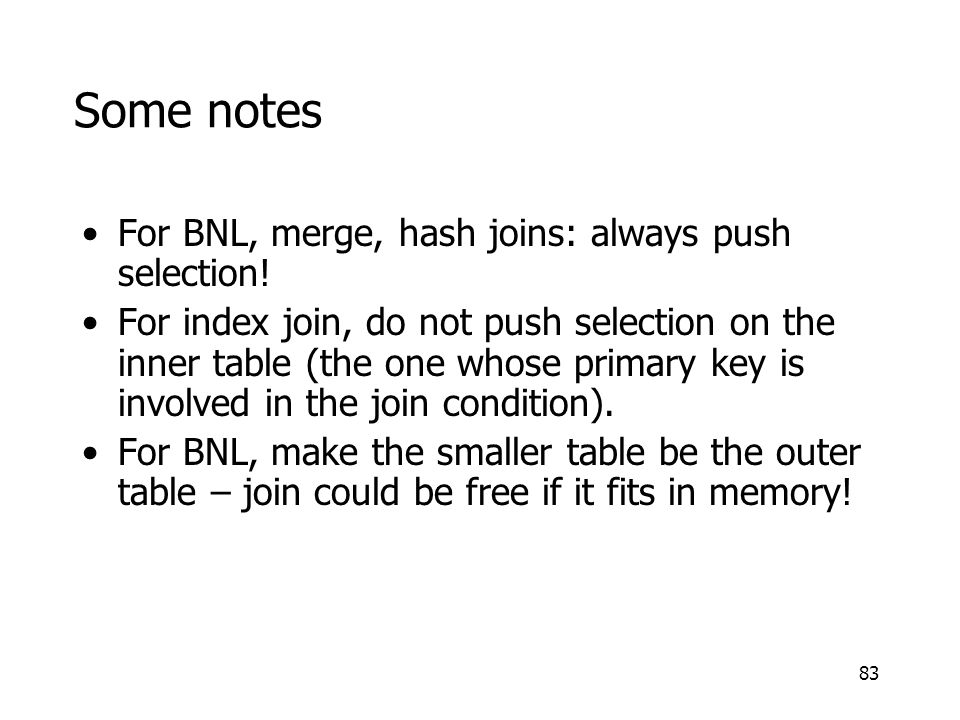 83 Some notes For BNL, merge, hash joins: always push selection.