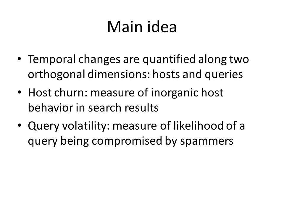Host churn Goal: quantify the temporal behavior of hosts in search results for different queries Profile includes 4 attributes: query coverage, number of impressions, click-through rate, average position in search results) Idea: spamming and low-quality hosts exhibit inorganic changes in their appearance in search results of different queries