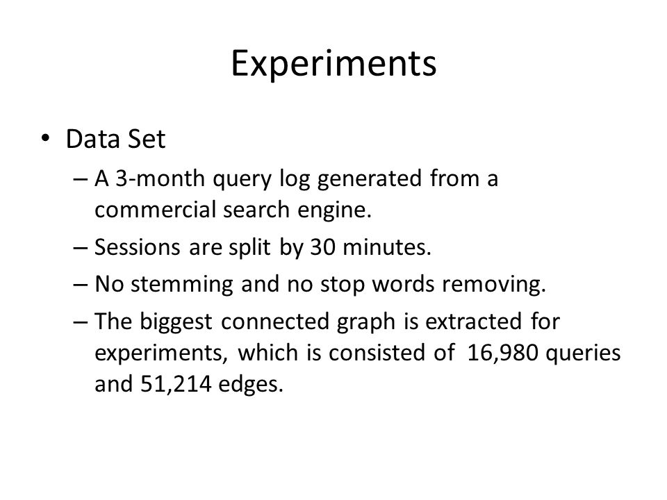 Experiments Data Set – A 3-month query log generated from a commercial search engine.