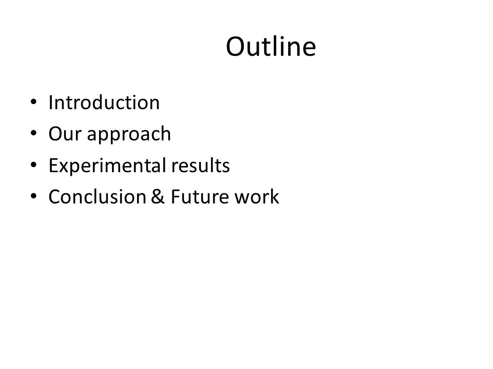 Outline Introduction Our approach Experimental results Conclusion & Future work