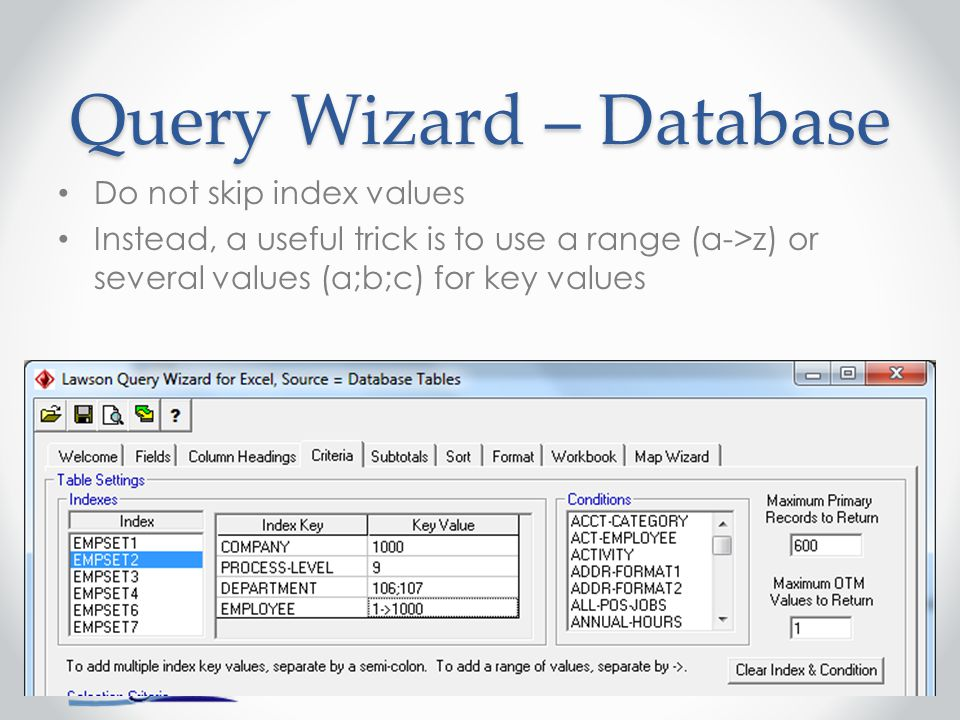 Query Wizard – Database Do not skip index values Instead, a useful trick is to use a range (a->z) or several values (a;b;c) for key values