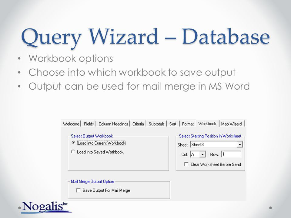 Query Wizard – Database Workbook options Choose into which workbook to save output Output can be used for mail merge in MS Word