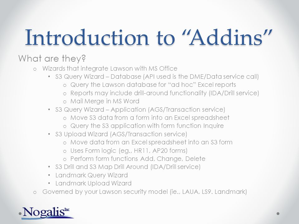 """Introduction to """"Addins"""" What are they? o Wizards that integrate Lawson with MS Office S3 Query Wizard – Database (API used is the DME/Data service ca"""