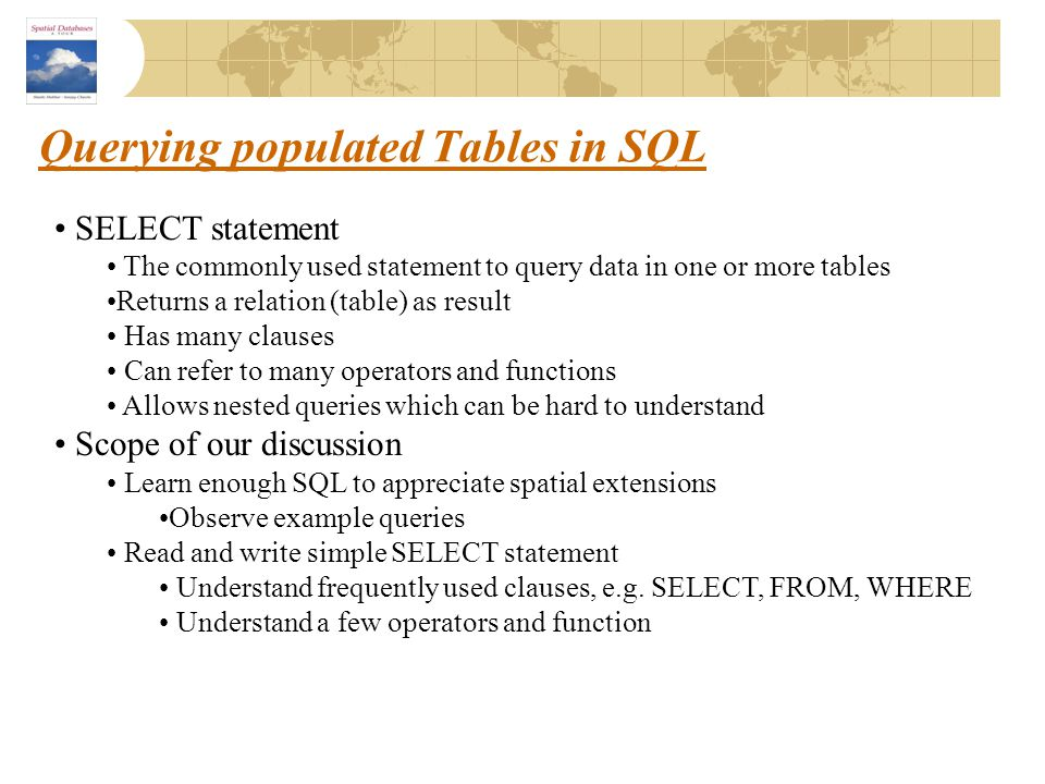 Querying populated Tables in SQL SELECT statement The commonly used statement to query data in one or more tables Returns a relation (table) as result