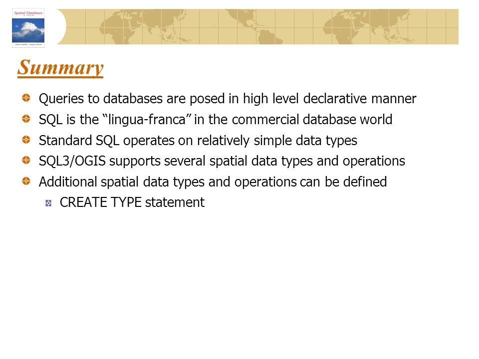 """Summary Queries to databases are posed in high level declarative manner SQL is the """"lingua-franca"""" in the commercial database world Standard SQL opera"""