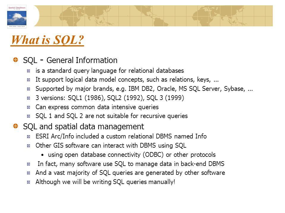What is SQL? SQL - General Information is a standard query language for relational databases It support logical data model concepts, such as relations