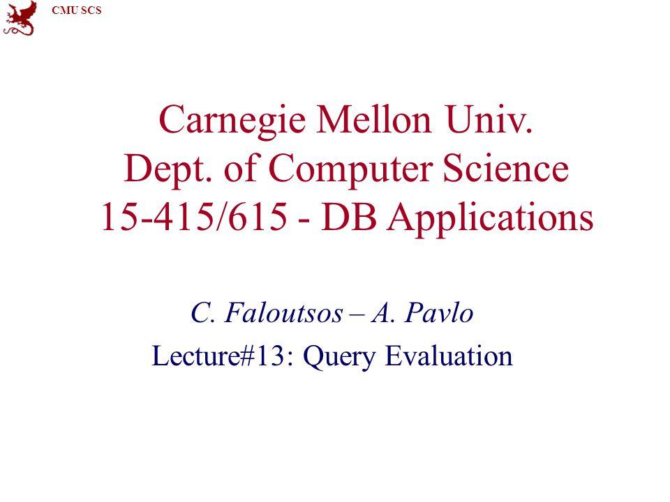 CMU SCS Carnegie Mellon Univ. Dept. of Computer Science 15-415/615 - DB Applications C.