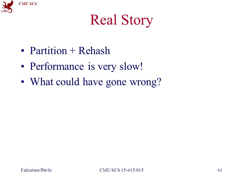 CMU SCS Real Story Partition + Rehash Performance is very slow! What could have gone wrong? Faloutsos/PavloCMU SCS 15-415/61541