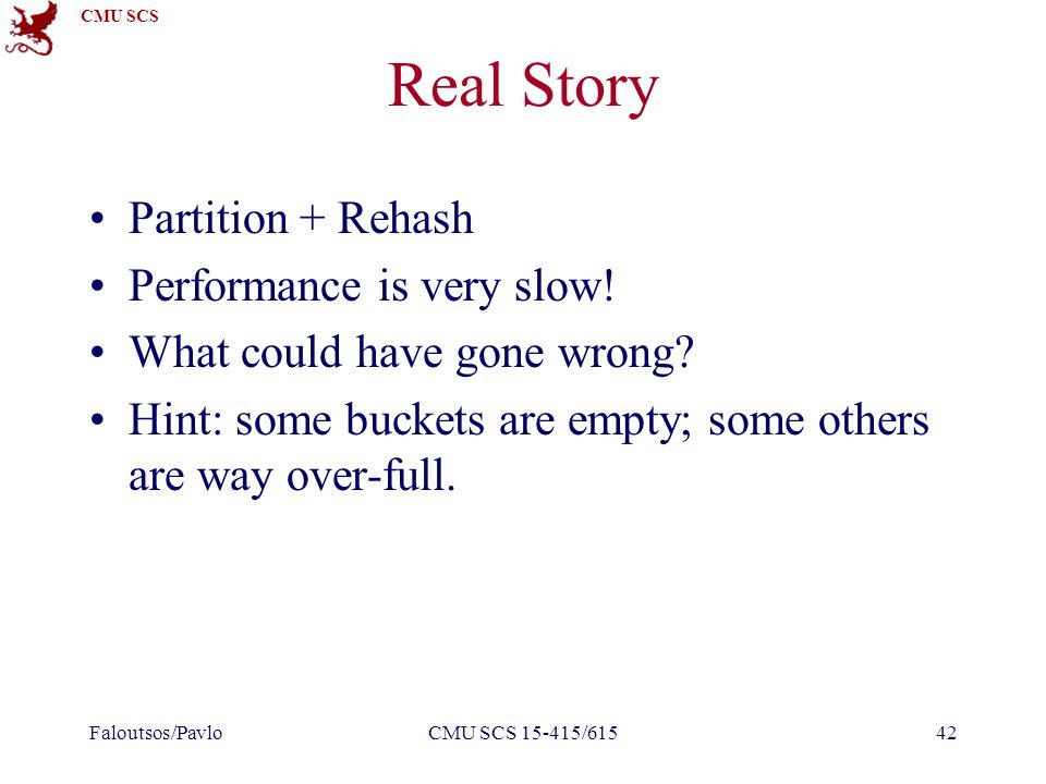 CMU SCS Real Story Partition + Rehash Performance is very slow! What could have gone wrong? Hint: some buckets are empty; some others are way over-ful