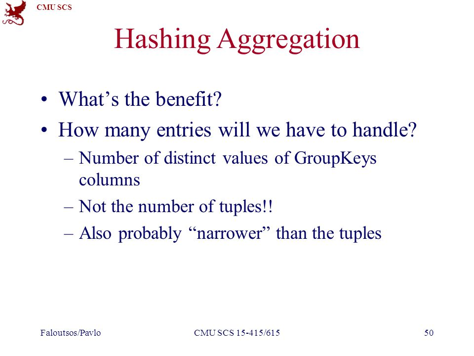 CMU SCS Hashing Aggregation What's the benefit. How many entries will we have to handle.