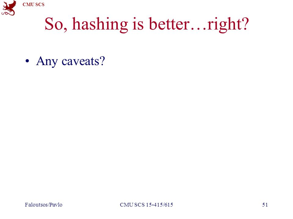 CMU SCS So, hashing is better…right? Any caveats? Faloutsos/PavloCMU SCS 15-415/61551