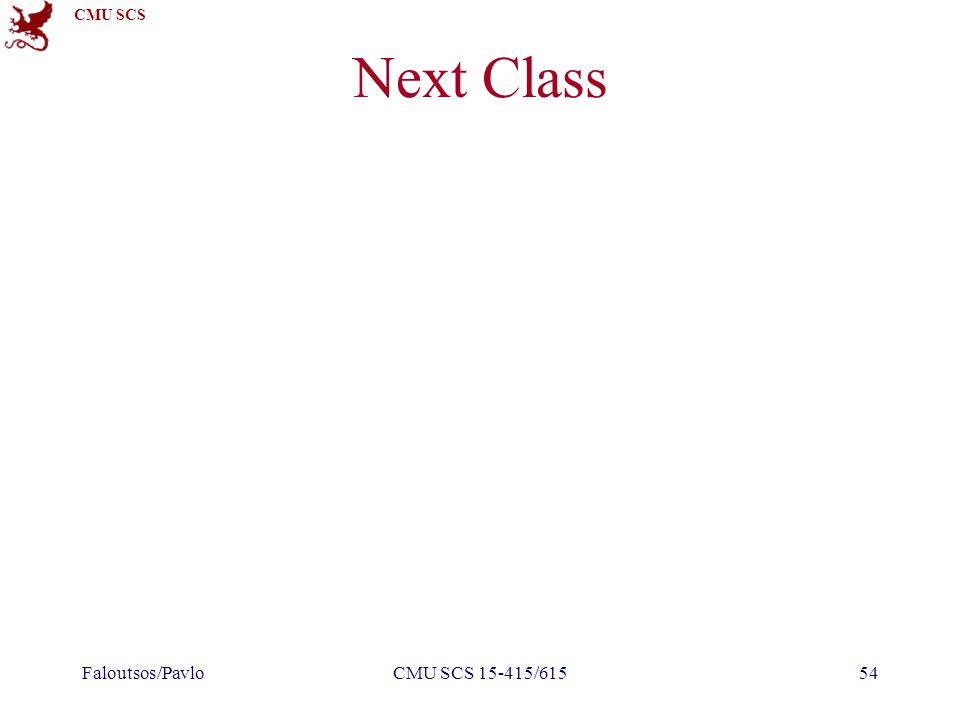 CMU SCS Next Class Faloutsos/PavloCMU SCS 15-415/61554