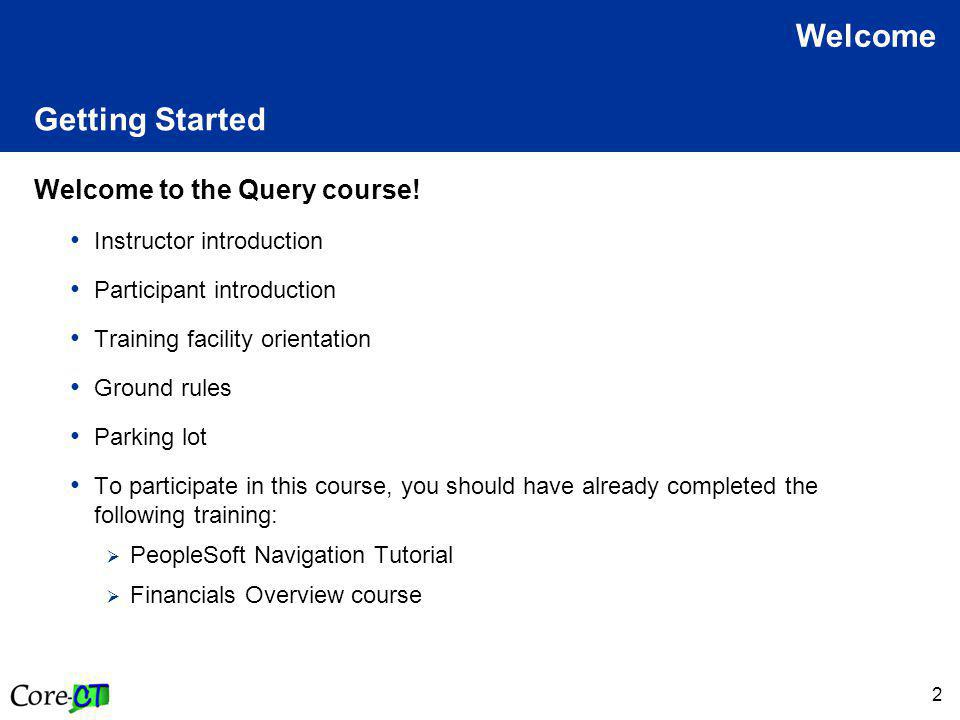 2 Getting Started Welcome to the Query course.